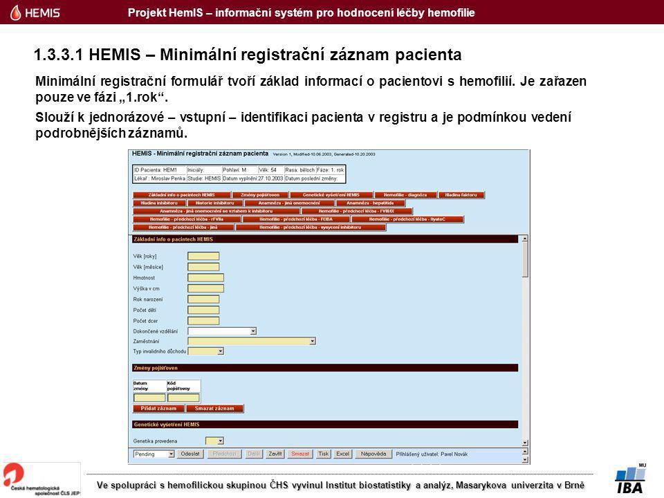Projekt HemIS – informační systém pro hodnocení léčby hemofilie Ve spolupráci s hemofilickou skupinou ČHS vyvinul Institut biostatistiky a analýz, Masarykova univerzita v Brně Minimální registrační formulář tvoří základ informací o pacientovi s hemofilií.