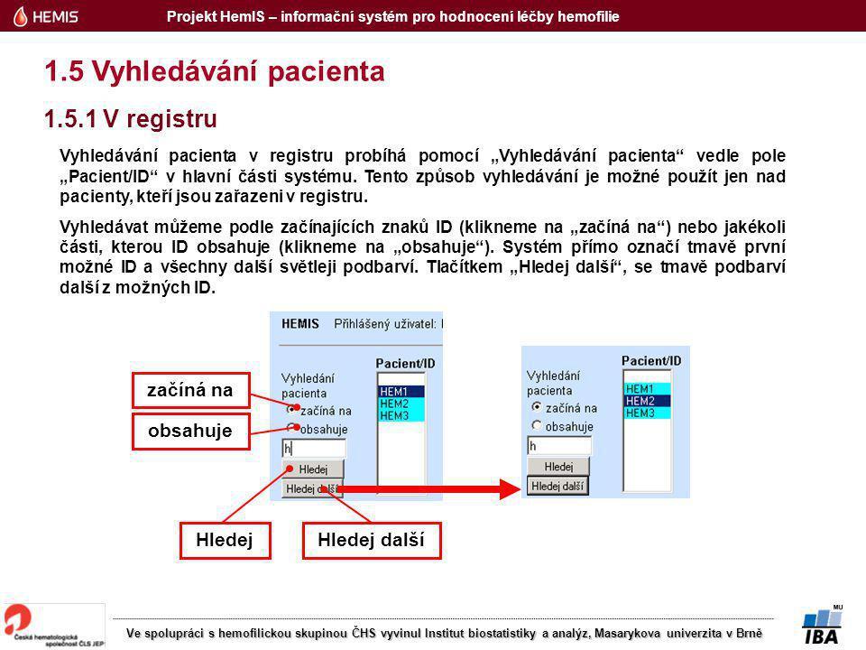 """Projekt HemIS – informační systém pro hodnocení léčby hemofilie Ve spolupráci s hemofilickou skupinou ČHS vyvinul Institut biostatistiky a analýz, Masarykova univerzita v Brně 1.5 Vyhledávání pacienta 1.5.1 V registru Vyhledávání pacienta v registru probíhá pomocí """"Vyhledávání pacienta vedle pole """"Pacient/ID v hlavní části systému."""