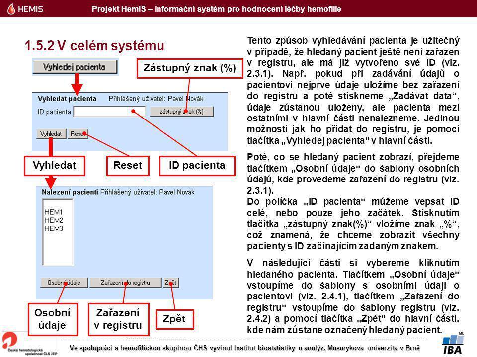Projekt HemIS – informační systém pro hodnocení léčby hemofilie Ve spolupráci s hemofilickou skupinou ČHS vyvinul Institut biostatistiky a analýz, Masarykova univerzita v Brně Tento způsob vyhledávání pacienta je užitečný v případě, že hledaný pacient ještě není zařazen v registru, ale má již vytvořeno své ID (viz.