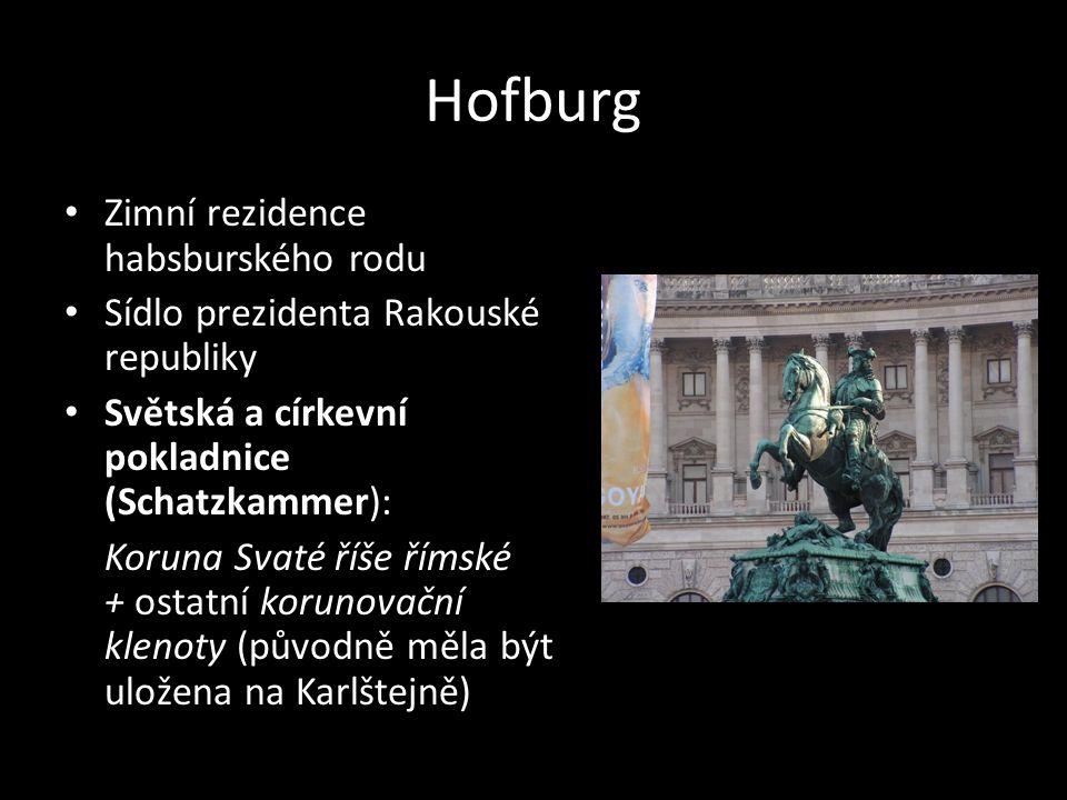 Hofburg • Zimní rezidence habsburského rodu • Sídlo prezidenta Rakouské republiky • Světská a církevní pokladnice (Schatzkammer): Koruna Svaté říše ří