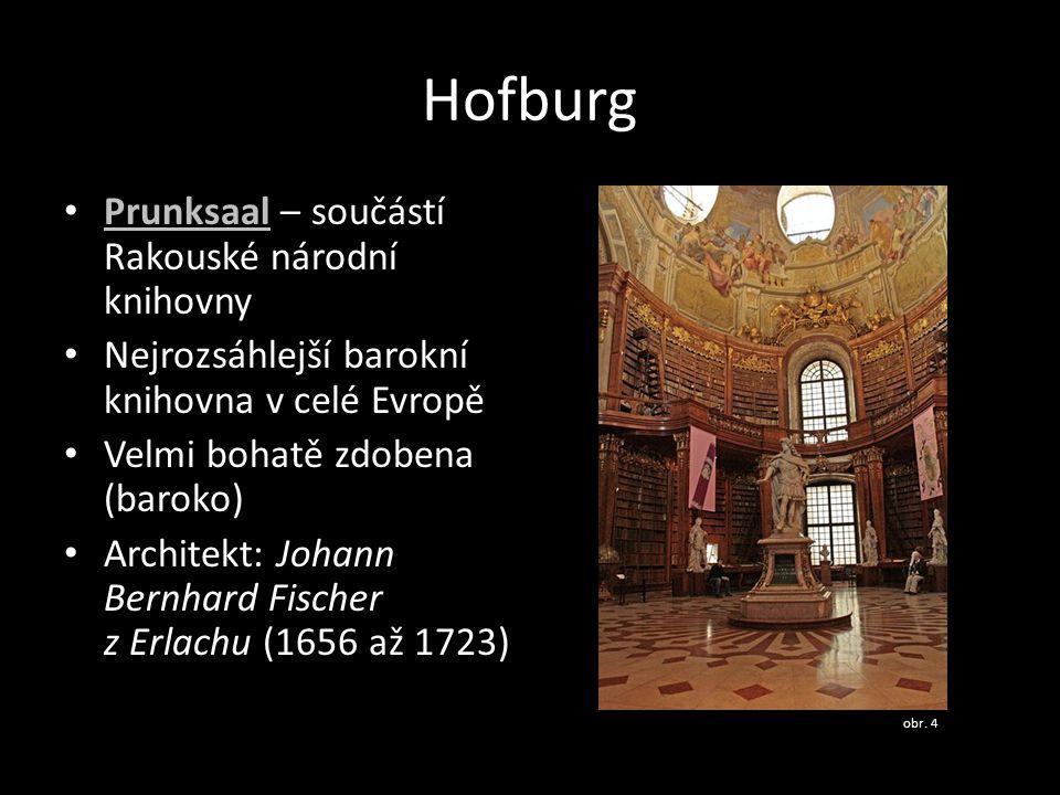 Hofburg • Prunksaal – součástí Rakouské národní knihovny Prunksaal • Nejrozsáhlejší barokní knihovna v celé Evropě • Velmi bohatě zdobena (baroko) • A