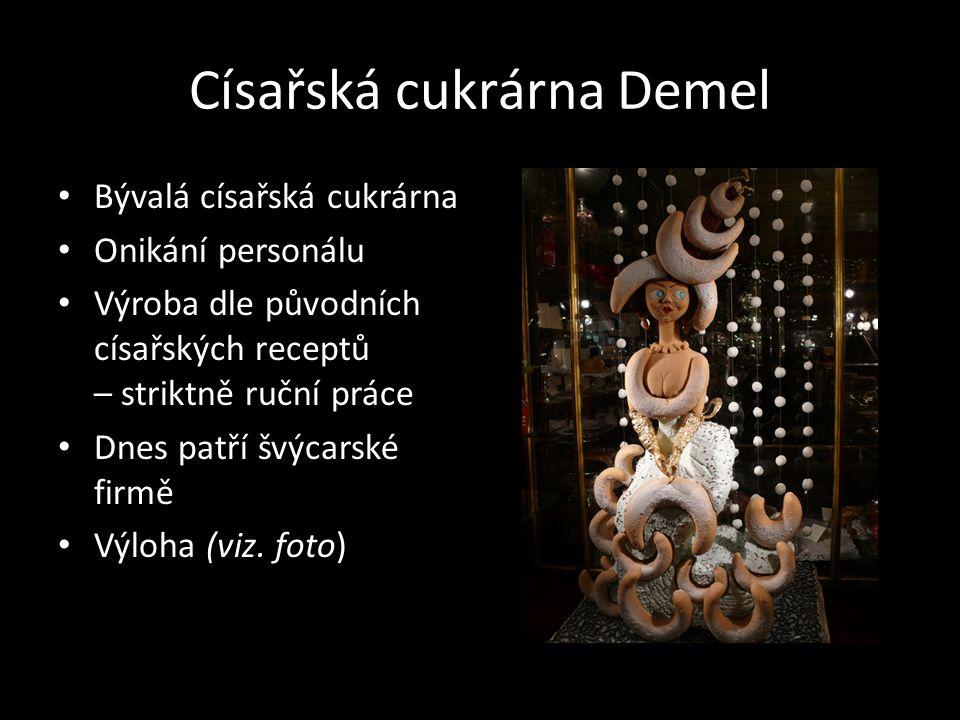 Císařská cukrárna Demel • Bývalá císařská cukrárna • Onikání personálu • Výroba dle původních císařských receptů – striktně ruční práce • Dnes patří š