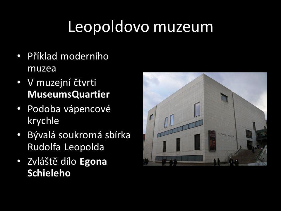 Leopoldovo muzeum • Příklad moderního muzea • V muzejní čtvrti MuseumsQuartier • Podoba vápencové krychle • Bývalá soukromá sbírka Rudolfa Leopolda •