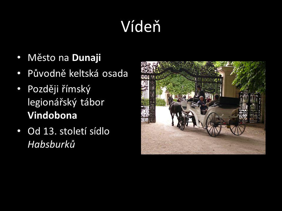 Vídeň • Město na Dunaji • Původně keltská osada • Později římský legionářský tábor Vindobona • Od 13. století sídlo Habsburků