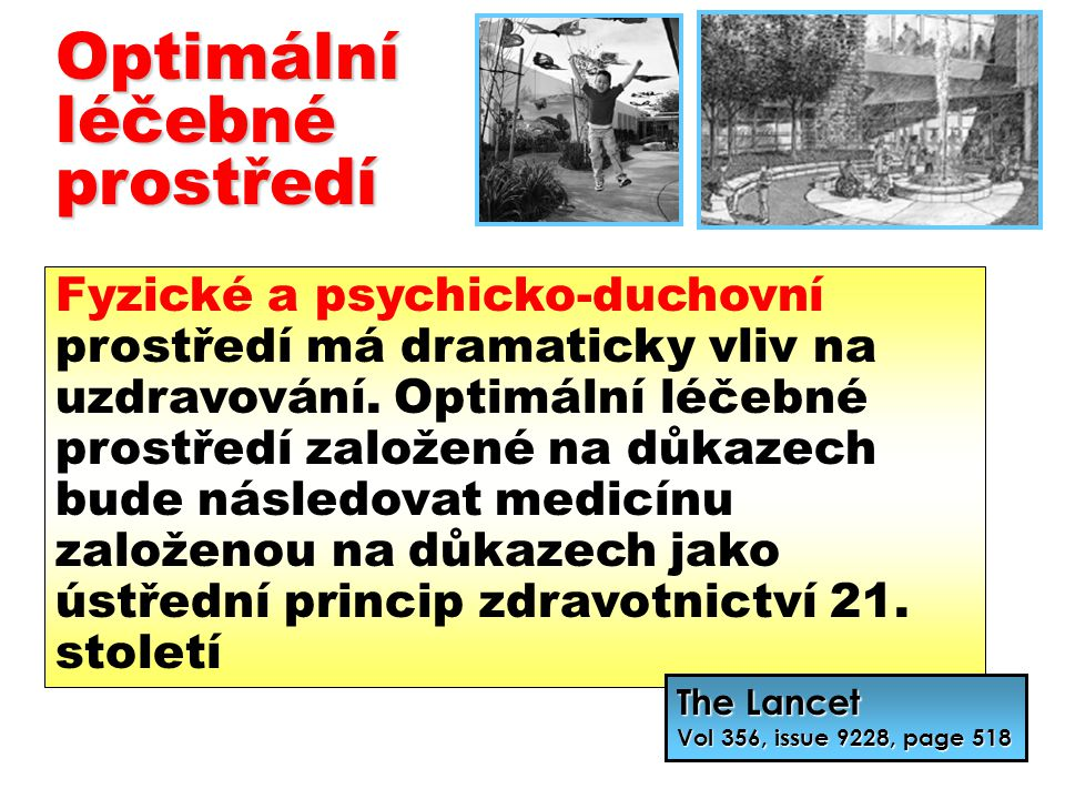 STATUS REPORT: AN INVESTIGATION TO DETERMINE WHETHER THE BUILT ENVIRONMENT AFFECTS PATIENT'S MEDICAL OUTCOMES Metaanalýza 7800 vědeckých prací - 84 vysoce důvěryhodných Authors: Haya R.