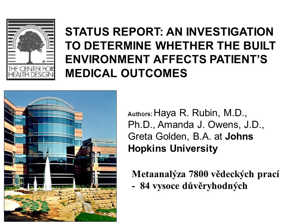 STATUS REPORT: AN INVESTIGATION TO DETERMINE WHETHER THE BUILT ENVIRONMENT AFFECTS PATIENT'S MEDICAL OUTCOMES Metaanalýza 7800 vědeckých prací - 84 vy