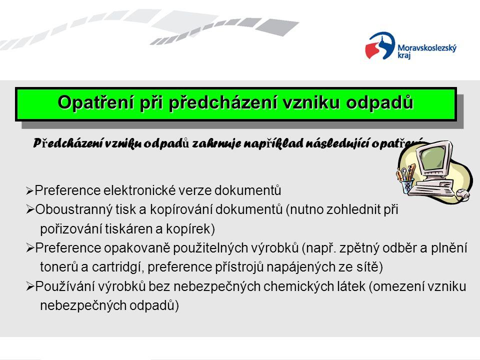 Opatření při předcházení vzniku odpadů P ř edcházení vzniku odpad ů zahrnuje nap ř íklad následující opat ř ení:  Preference elektronické verze dokum