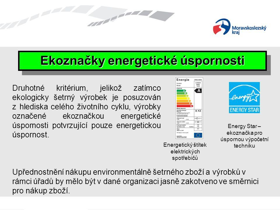 Ekoznačky energetické úspornosti Druhotné kritérium, jelikož zatímco ekologicky šetrný výrobek je posuzován z hlediska celého životního cyklu, výrobky označené ekoznačkou energetické úspornosti potvrzující pouze energetickou úspornost.