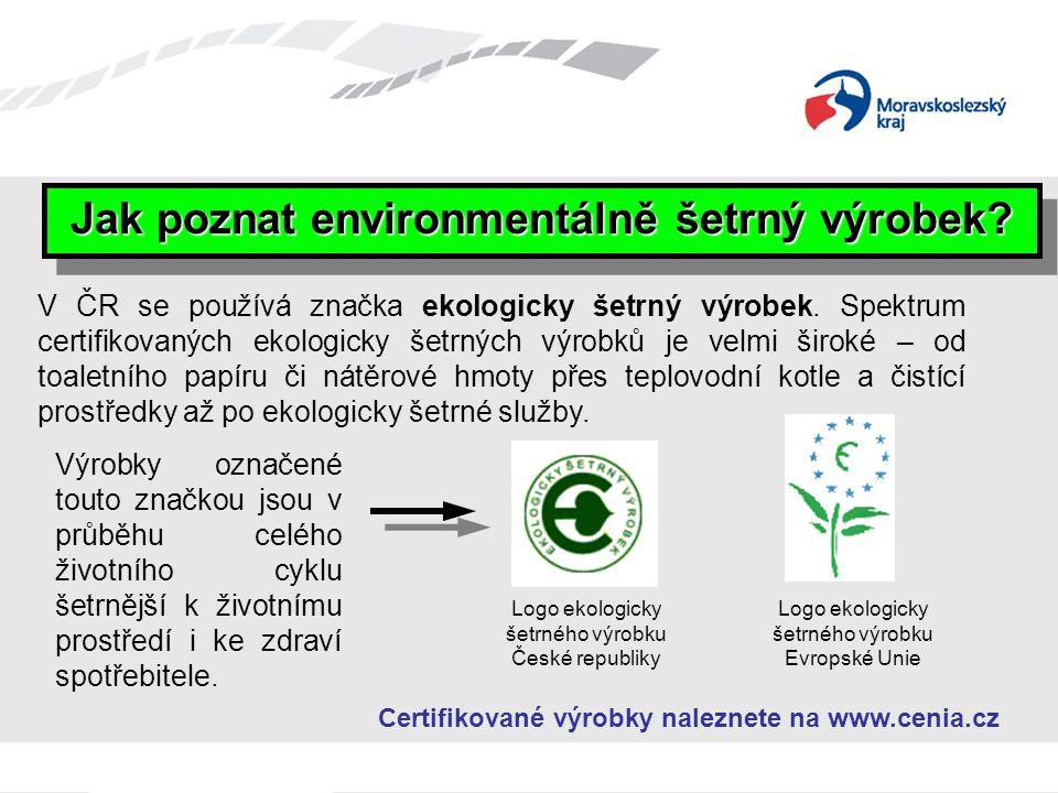 Jak poznat environmentálně šetrný výrobek? V ČR se používá značka ekologicky šetrný výrobek. Spektrum certifikovaných ekologicky šetrných výrobků je v