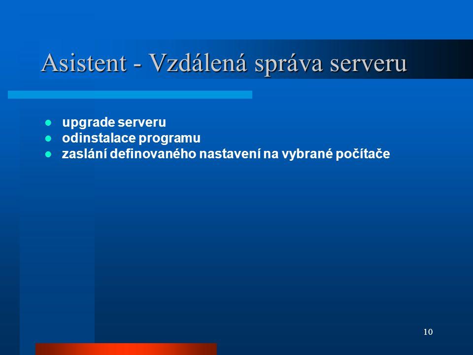 10 Asistent - Vzdálená správa serveru  upgrade serveru  odinstalace programu  zaslání definovaného nastavení na vybrané počítače