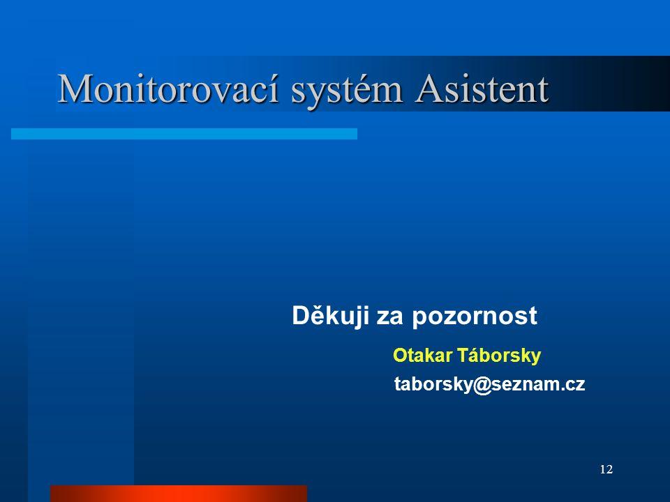 12 Monitorovací systém Asistent Děkuji za pozornost Otakar Táborsky taborsky@seznam.cz