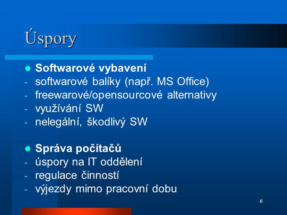 6 Úspory  Softwarové vybavení - softwarové balíky (např. MS Office) - freewarové/opensourcové alternativy - využívání SW - nelegální, škodlivý SW  S