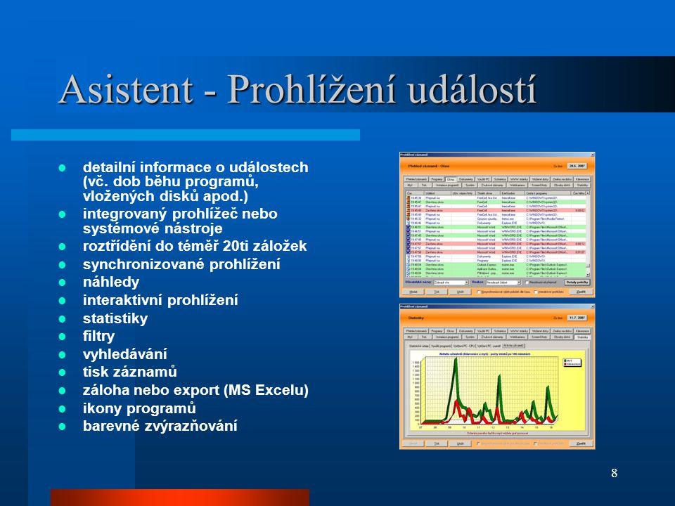 8 Asistent - Prohlížení událostí  detailní informace o událostech (vč. dob běhu programů, vložených disků apod.)  integrovaný prohlížeč nebo systémo