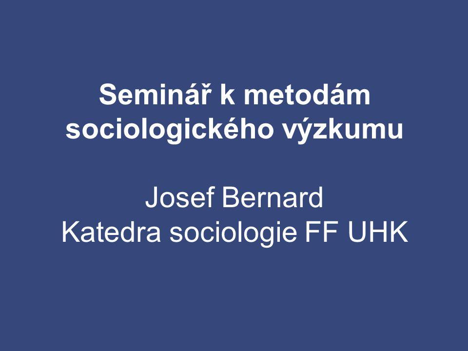 Seminář k metodám sociologického výzkumu Josef Bernard Katedra sociologie FF UHK