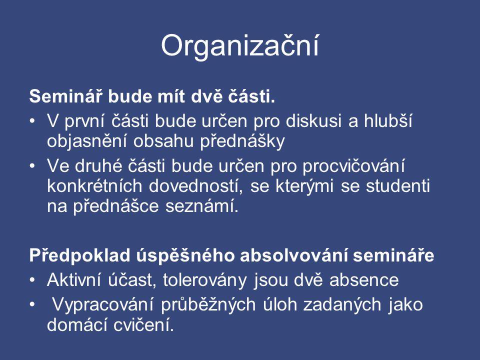 Organizační Seminář bude mít dvě části. •V první části bude určen pro diskusi a hlubší objasnění obsahu přednášky •Ve druhé části bude určen pro procv