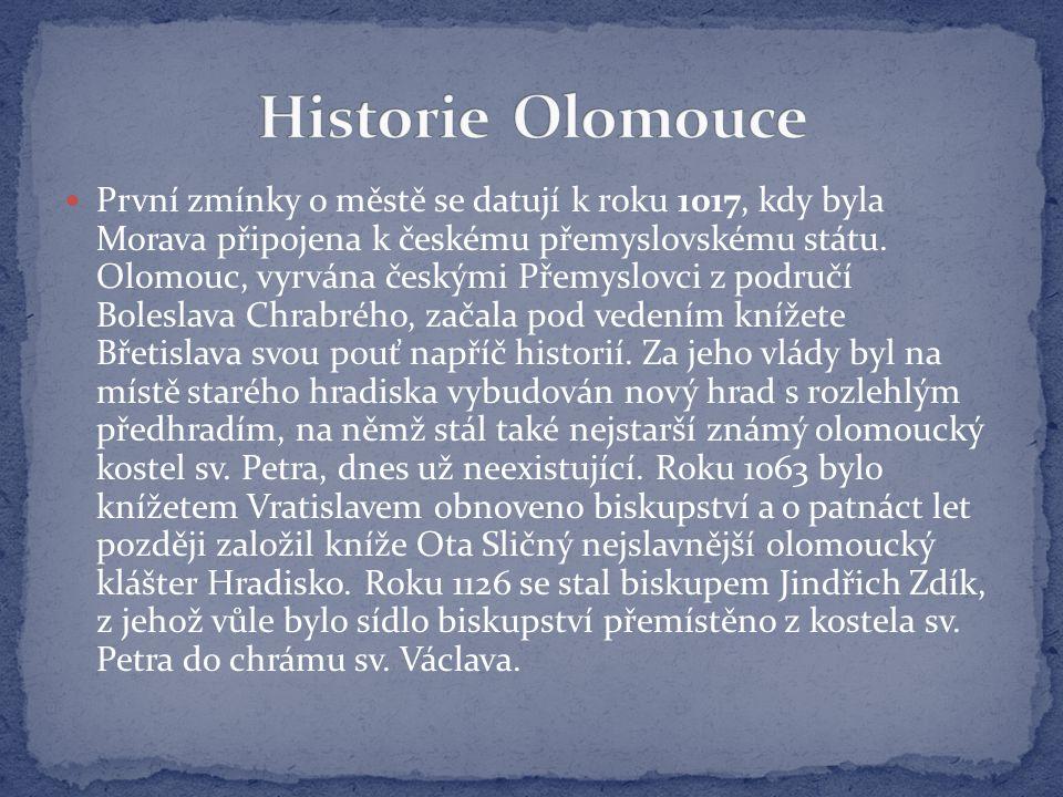 První zmínky o městě se datují k roku 1017, kdy byla Morava připojena k českému přemyslovskému státu. Olomouc, vyrvána českými Přemyslovci z područí