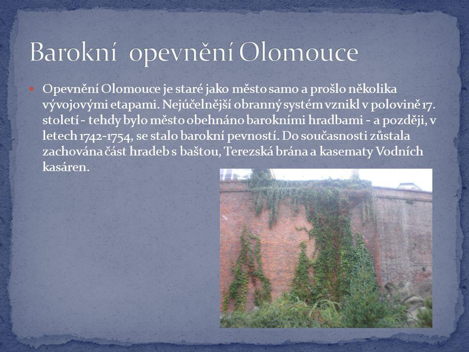  Opevnění Olomouce je staré jako město samo a prošlo několika vývojovými etapami. Nejúčelnější obranný systém vznikl v polovině 17. století - tehdy b