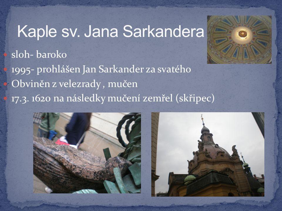  sloh- baroko  1995- prohlášen Jan Sarkander za svatého  Obviněn z velezrady, mučen  17.3. 1620 na následky mučení zemřel (skřipec)