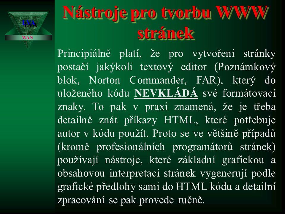 Princip činnosti WWW stránek LVALVA WAN WWW server browser na straně klienta Klientské PC Zde se zpracovávají PHP a ASP skripty HTML kód včetně klient