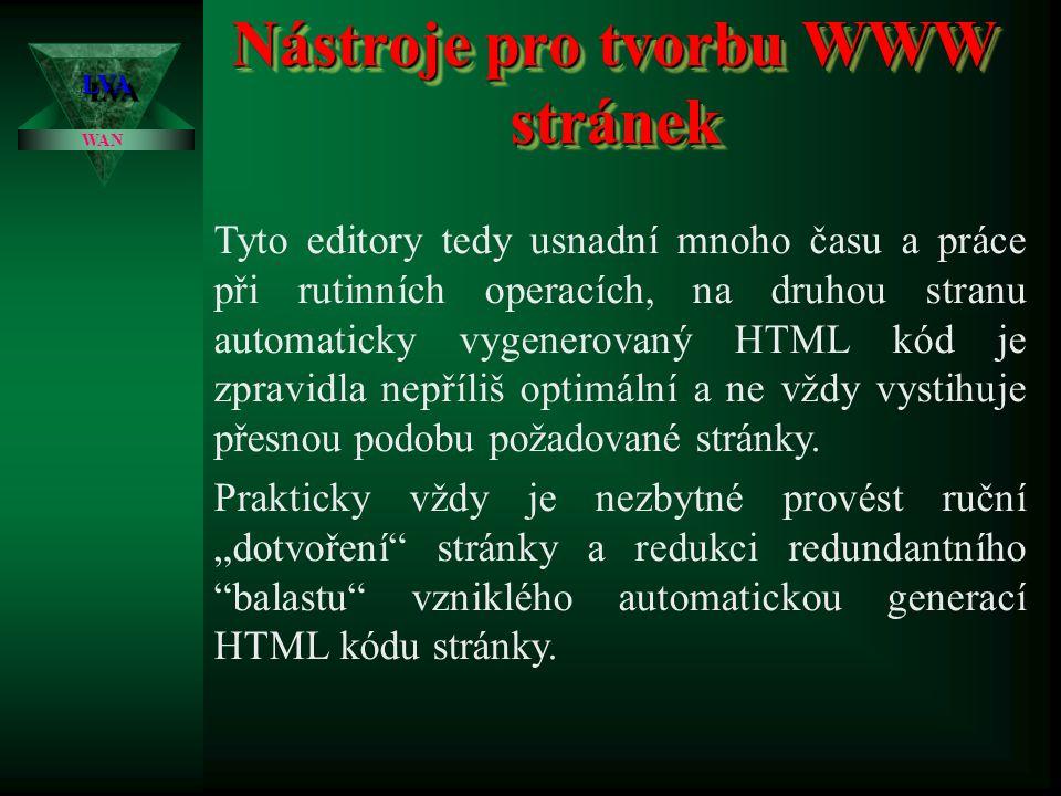 Nástroje pro tvorbu WWW stránek LVALVA WAN Principiálně platí, že pro vytvoření stránky postačí jakýkoli textový editor (Poznámkový blok, Norton Comma