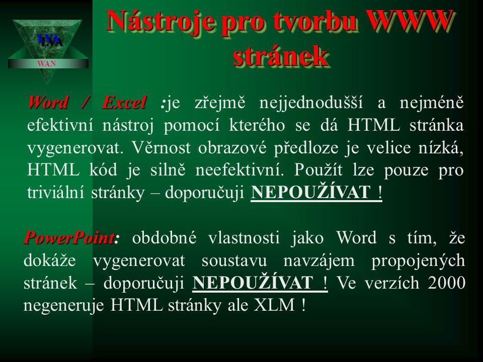 Nástroje pro tvorbu WWW stránek LVALVA WAN Tyto editory tedy usnadní mnoho času a práce při rutinních operacích, na druhou stranu automaticky vygenero
