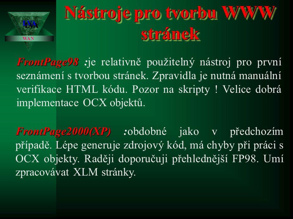Nástroje pro tvorbu WWW stránek LVALVA WAN Word / Excel Word / Excel :je zřejmě nejjednodušší a nejméně efektivní nástroj pomocí kterého se dá HTML st