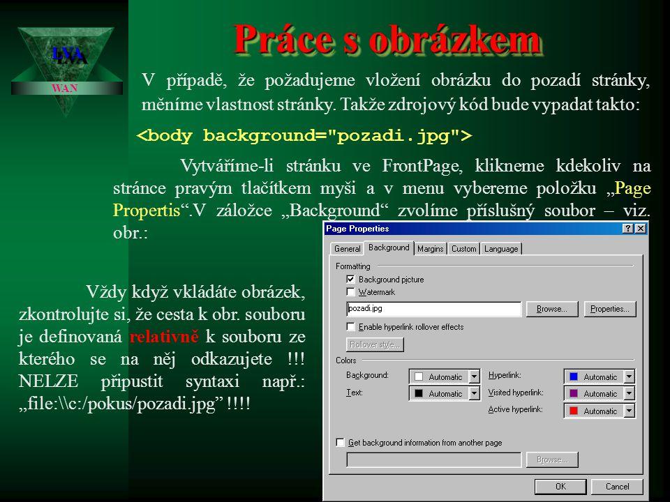 Práce s obrázkem LVALVA WAN Obrázek na WWW stránku lze vložit jinak jako prostý obrázek, jako pozadí stránky, jako obrázek do tabulky, jako pozadí tab