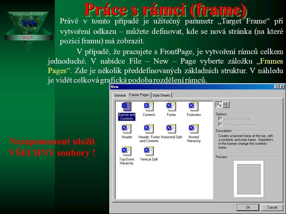Práce s rámci (frame) LVALVA WAN V tomto případě tedy budeme mít celkem 4 html soubory. Soubory 1.htm, 2.htm a 3.htm jsou běžné html soubory, zajímavý