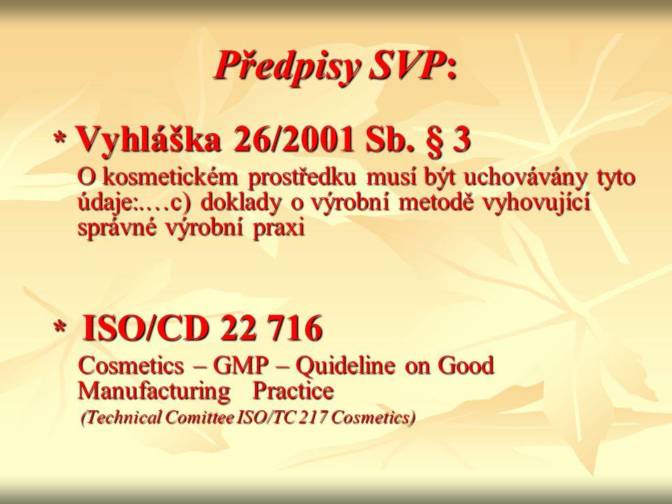 Předpisy SVP: * Vyhláška 26/2001 Sb. § 3 O kosmetickém prostředku musí být uchovávány tyto údaje:.…c) doklady o výrobní metodě vyhovující správné výro