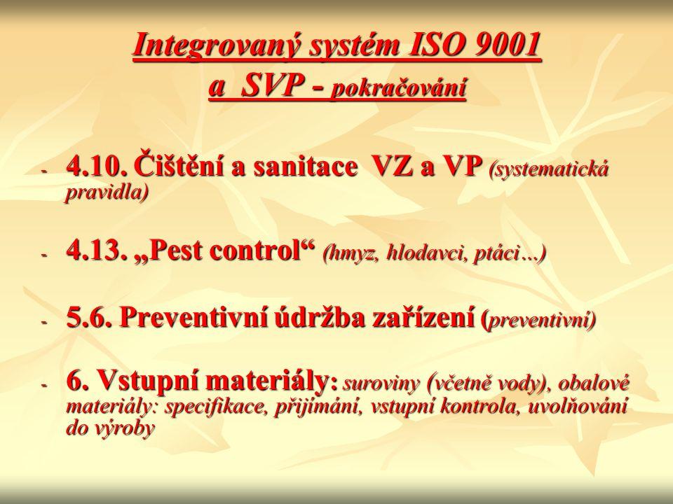 """Integrovaný systém ISO 9001 a SVP - pokračování - 4.10. Čištění a sanitace VZ a VP (systematická pravidla) - 4.13. """"Pest control"""" (hmyz, hlodavci, ptá"""