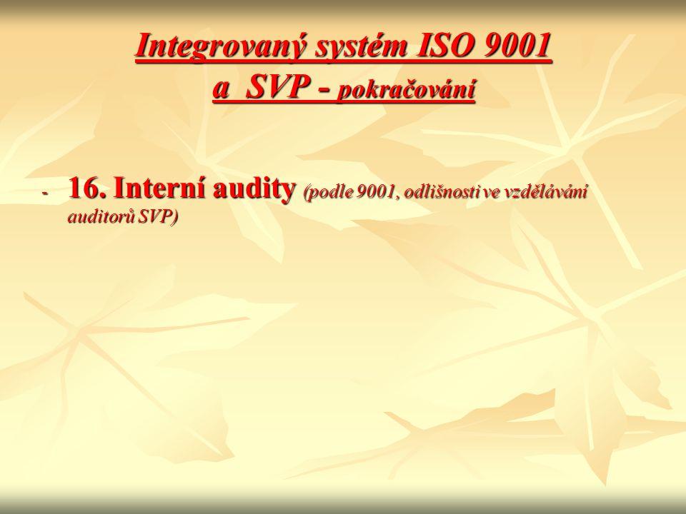 Integrovaný systém ISO 9001 a SVP - pokračování - 16. Interní audity (podle 9001, odlišnosti ve vzdělávání auditorů SVP)