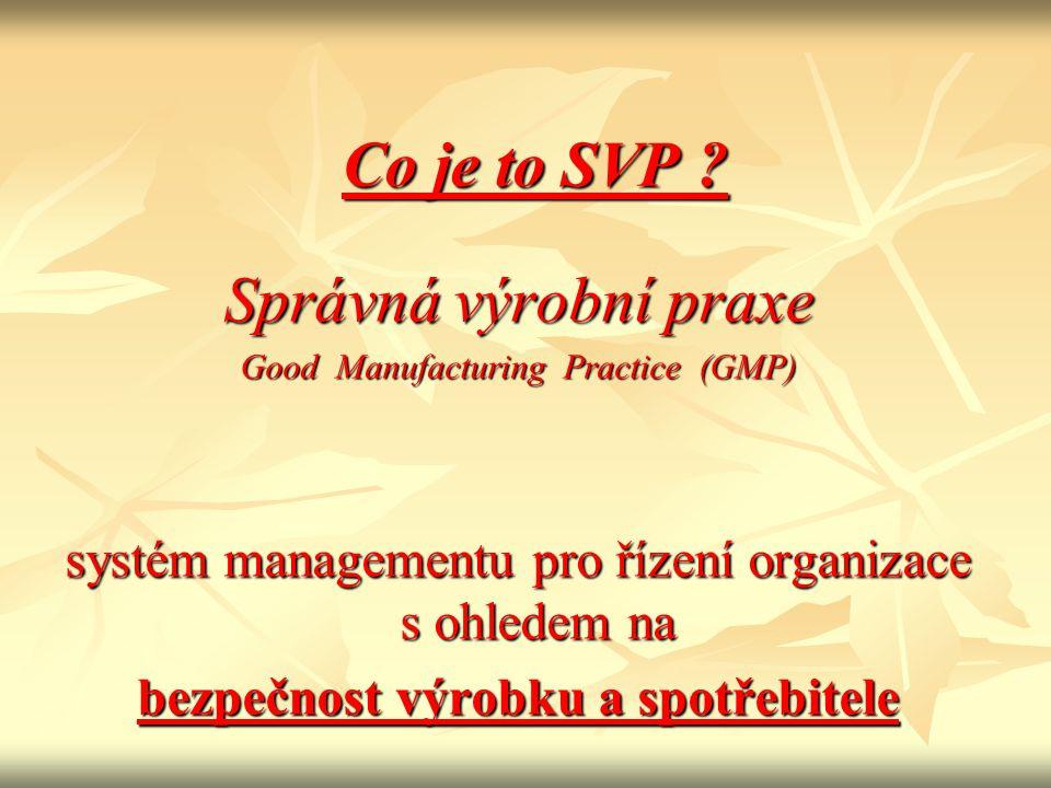 Co je to SVP ? Správná výrobní praxe Good Manufacturing Practice (GMP) systém managementu pro řízení organizace s ohledem na bezpečnost výrobku a spot