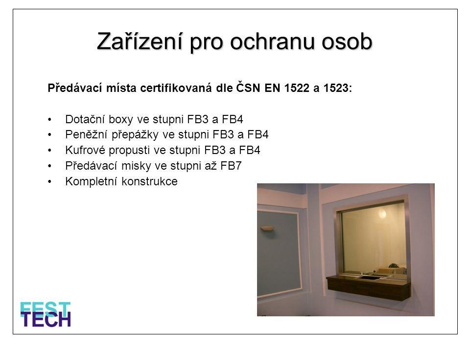 Zařízení pro ochranu osob Předávací místa certifikovaná dle ČSN EN 1522 a 1523: •Dotační boxy ve stupni FB3 a FB4 •Peněžní přepážky ve stupni FB3 a FB