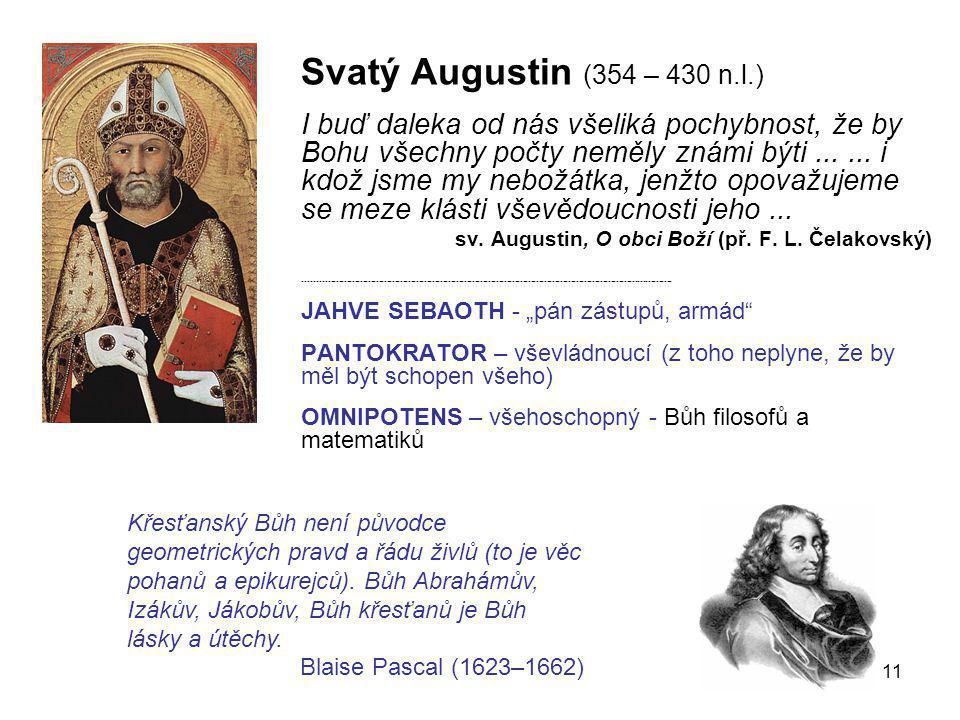 11 Svatý Augustin (354 – 430 n.l.) I buď daleka od nás všeliká pochybnost, že by Bohu všechny počty neměly známi býti...... i kdož jsme my nebožátka,