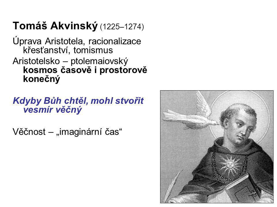 12 Tomáš Akvinský (1225–1274) Úprava Aristotela, racionalizace křesťanství, tomismus Aristotelsko – ptolemaiovský kosmos časově i prostorově konečný K