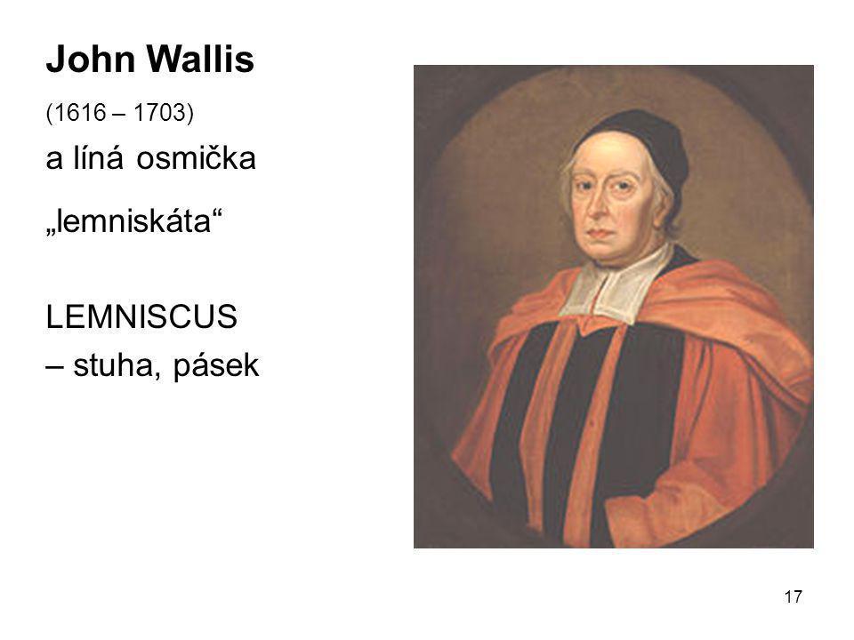 """17 John Wallis (1616 – 1703) a líná osmička """"lemniskáta"""" LEMNISCUS – stuha, pásek"""