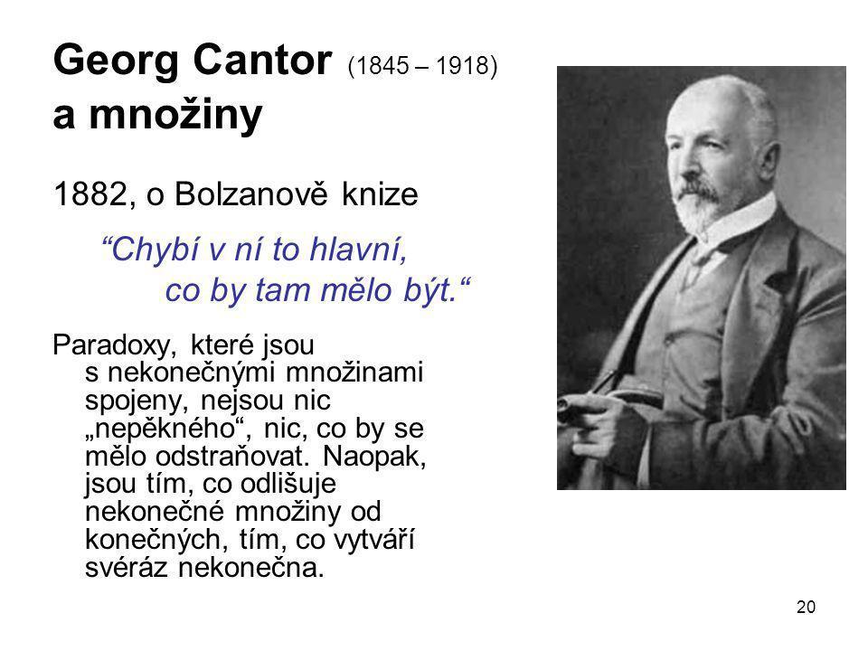 """20 Georg Cantor (1845 – 1918 ) a množiny 1882, o Bolzanově knize """"Chybí v ní to hlavní, co by tam mělo být."""" Paradoxy, které jsou s nekonečnými množin"""
