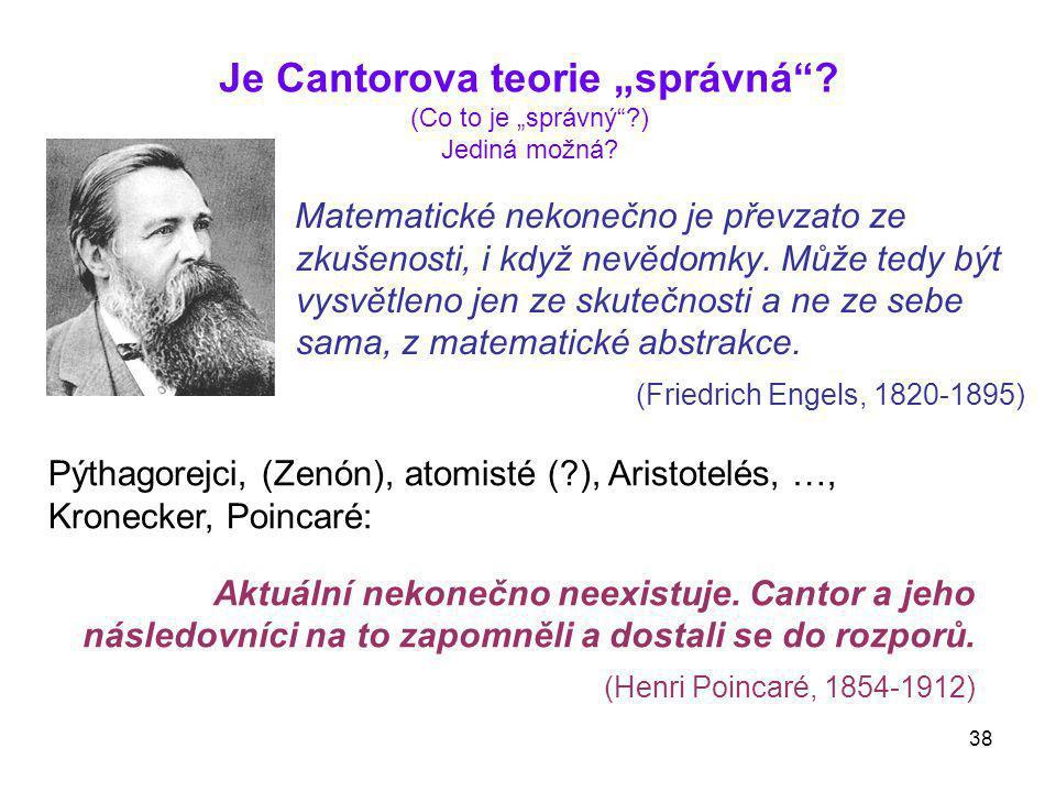 """38 Je Cantorova teorie """"správná""""? (Co to je """"správný""""?) Jediná možná? Matematické nekonečno je převzato ze zkušenosti, i když nevědomky. Může tedy být"""