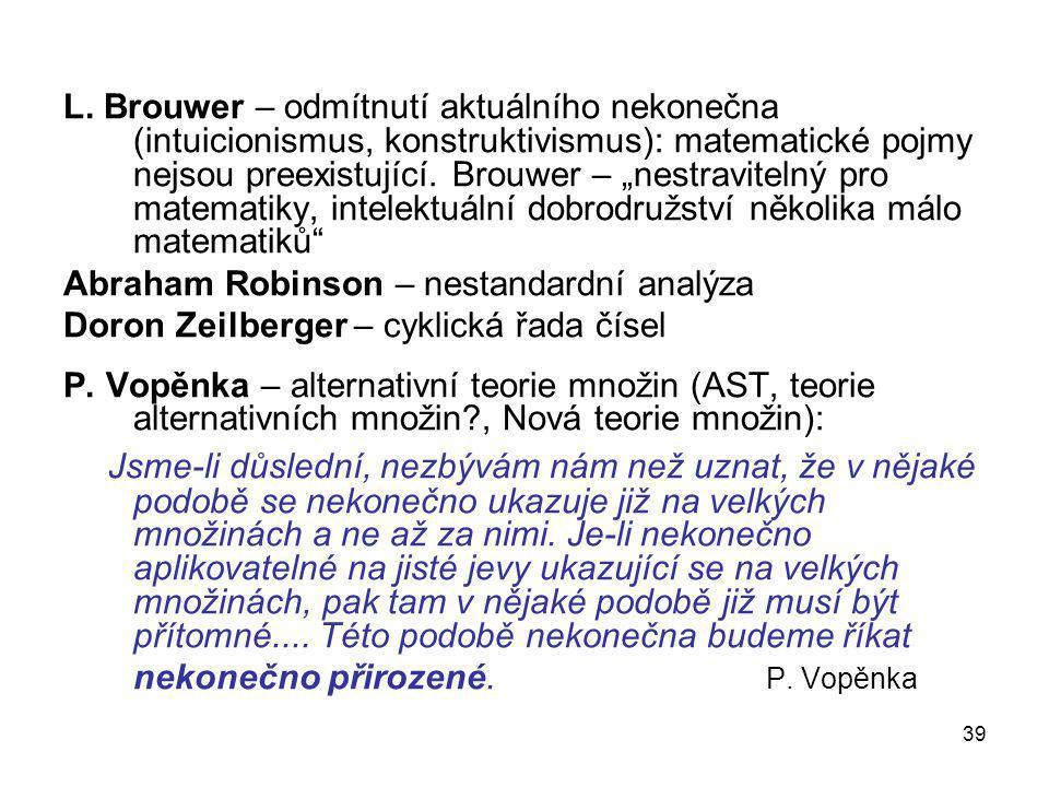 """39 L. Brouwer – odmítnutí aktuálního nekonečna (intuicionismus, konstruktivismus): matematické pojmy nejsou preexistující. Brouwer – """"nestravitelný pr"""