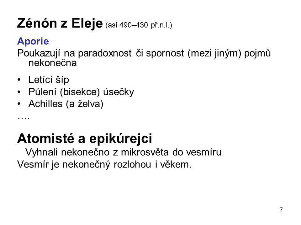 7 Zénón z Eleje (asi 490–430 př.n.l.) Aporie Poukazují na paradoxnost či spornost (mezi jiným) pojmů nekonečna •Letící šíp •Půlení (bisekce) úsečky •A