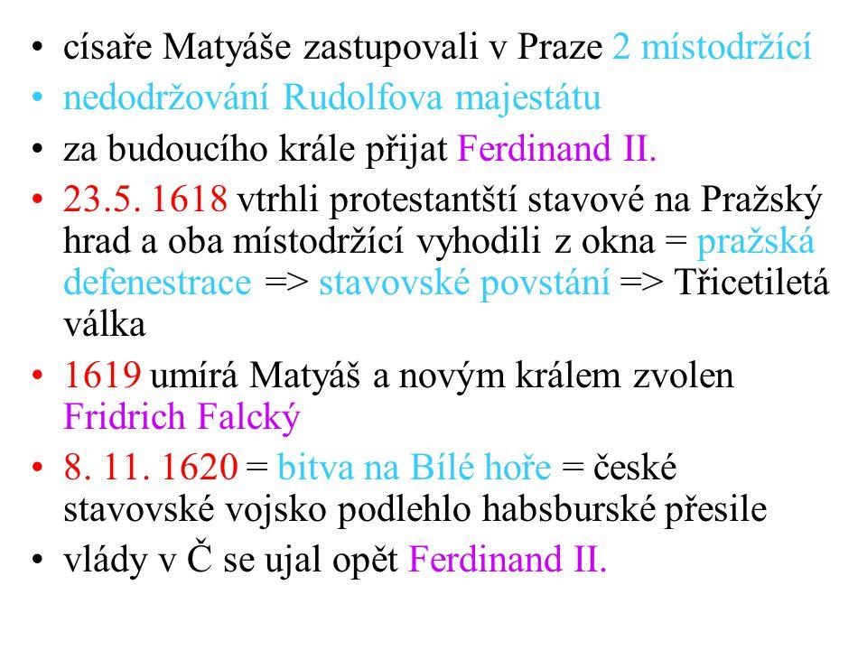 •císaře Matyáše zastupovali v Praze 2 místodržící •nedodržování Rudolfova majestátu •za budoucího krále přijat Ferdinand II. •23.5. 1618 vtrhli protes