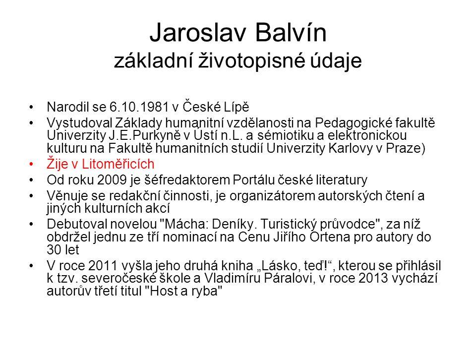 Jaroslav Balvín základní životopisné údaje •Narodil se 6.10.1981 v České Lípě •Vystudoval Základy humanitní vzdělanosti na Pedagogické fakultě Univerz