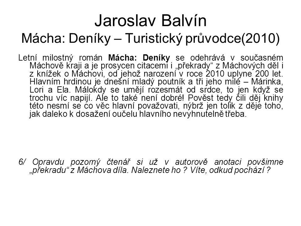 Jaroslav Balvín Mácha: Deníky – Turistický průvodce(2010) Letní milostný román Mácha: Deníky se odehrává v současném Máchově kraji a je prosycen citac