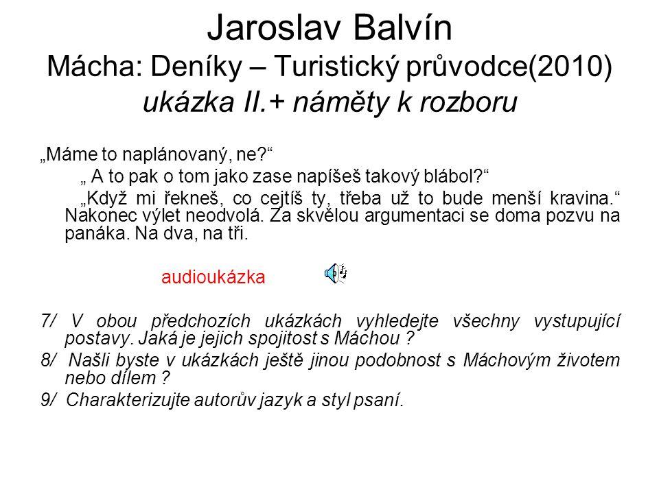"Jaroslav Balvín Mácha: Deníky – Turistický průvodce(2010) ukázka II.+ náměty k rozboru ""Máme to naplánovaný, ne?"" "" A to pak o tom jako zase napíšeš t"
