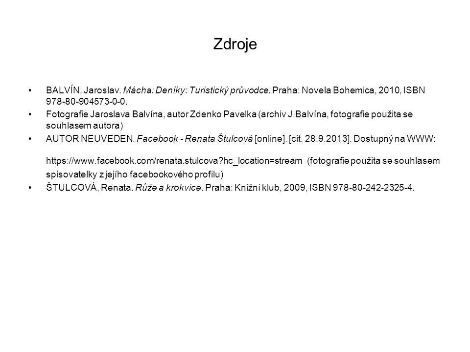 Zdroje •BALVÍN, Jaroslav. Mácha: Deníky: Turistický průvodce. Praha: Novela Bohemica, 2010, ISBN 978-80-904573-0-0. •Fotografie Jaroslava Balvína, aut
