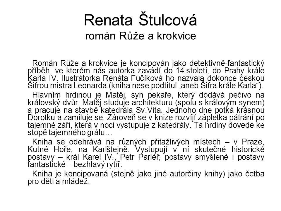 Renata Štulcová román Růže a krokvice Román Růže a krokvice je koncipován jako detektivně-fantastický příběh, ve kterém nás autorka zavádí do 14.stole