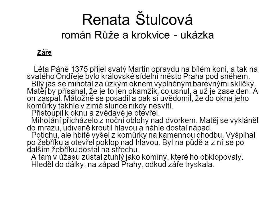 Renata Štulcová román Růže a krokvice - ukázka Záře Léta Páně 1375 přijel svatý Martin opravdu na bílém koni, a tak na svatého Ondřeje bylo královské