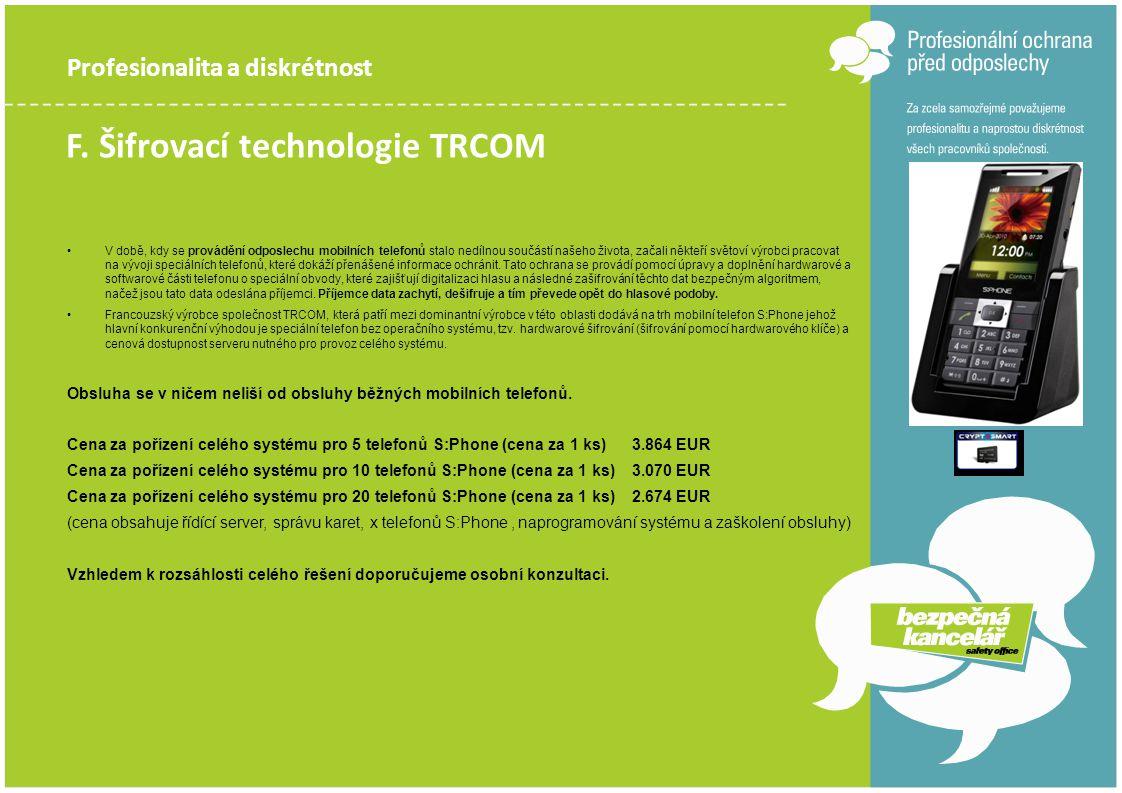Profesionalita a diskrétnost F. Šifrovací technologie TRCOM •V době, kdy se provádění odposlechu mobilních telefonů stalo nedílnou součástí našeho živ
