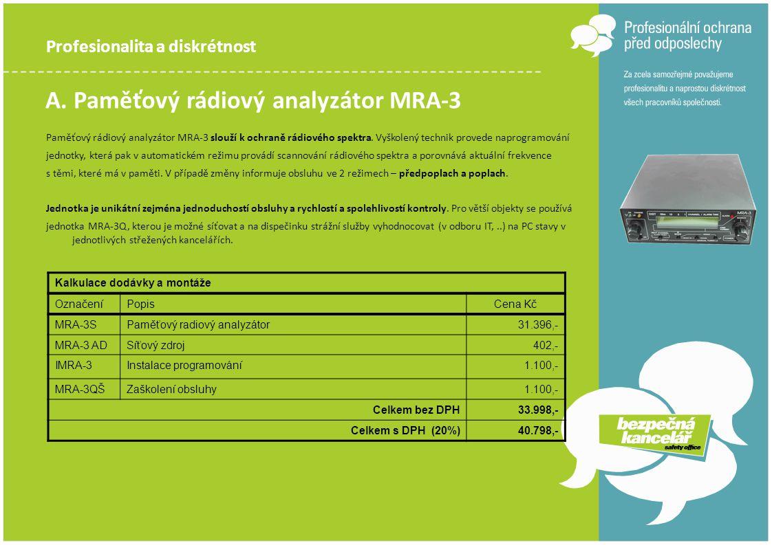 Profesionalita a diskrétnost A. Paměťový rádiový analyzátor MRA-3 Paměťový rádiový analyzátor MRA-3 slouží k ochraně rádiového spektra. Vyškolený tech