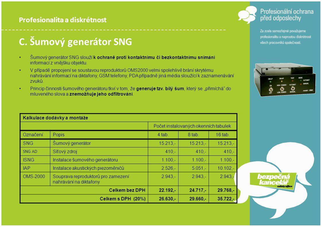 Profesionalita a diskrétnost C. Šumový generátor SNG •Šumový generátor SNG slouží k ochraně proti kontaktnímu či bezkontaktnímu snímání informací z vn